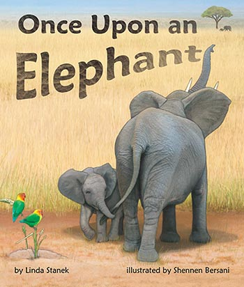 Once Upon an Elephant, by Linda Stanek, illustrated by Shennen Bersani